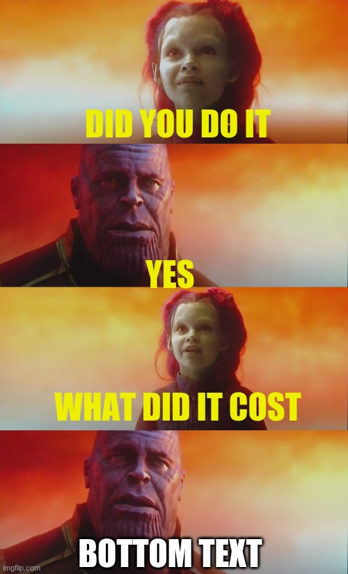 DID YOU DO IT YES WHAT DID IT COST BOTTOM TEXT | image tagged in at what cost | made w/ Imgflip meme maker