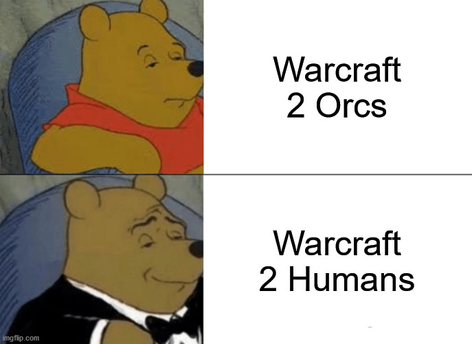 Where my human playas at? \m/ |  Warcraft 2 Orcs; Warcraft 2 Humans | image tagged in memes,tuxedo winnie the pooh,warcraft,human,orc,game | made w/ Imgflip meme maker