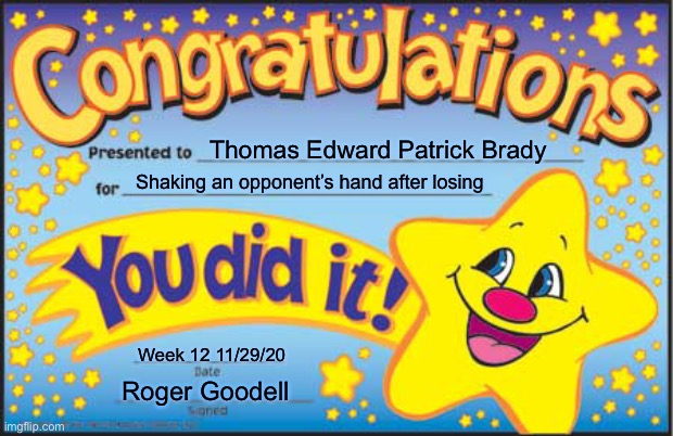Good Job Brady! |  Thomas Edward Patrick Brady; Shaking an opponent's hand after losing; Week 12 11/29/20; Roger Goodell | image tagged in memes,happy star congratulations,tom brady,buccaneers | made w/ Imgflip meme maker