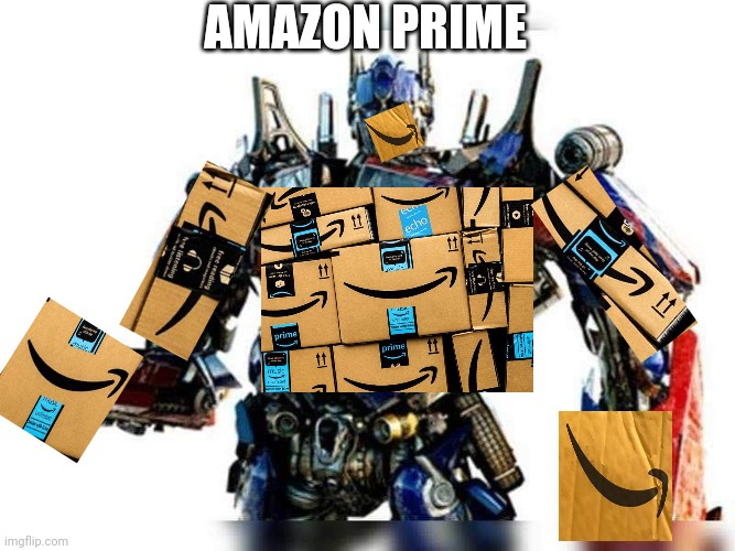 Amazon Prime |  AMAZON PRIME | image tagged in optimus prime,amazon | made w/ Imgflip meme maker