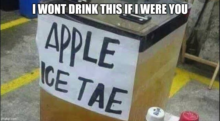 A funny filipino sign |  I WONT DRINK THIS IF I WERE YOU | image tagged in filipino sign,philippines | made w/ Imgflip meme maker