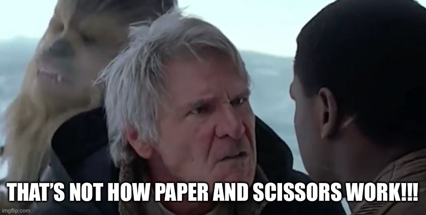 That's not how the force works  | THAT'S NOT HOW PAPER AND SCISSORS WORK!!! | image tagged in that's not how the force works | made w/ Imgflip meme maker