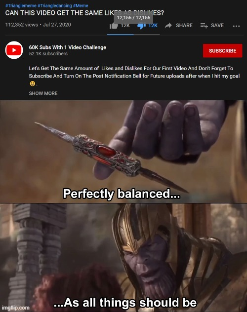 perfection | image tagged in thanos perfectly balanced as all things should be | made w/ Imgflip meme maker