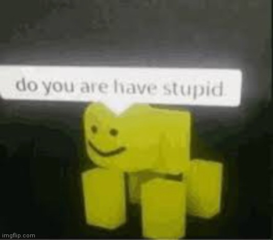 image tagged in do you are have stupid | made w/ Imgflip meme maker