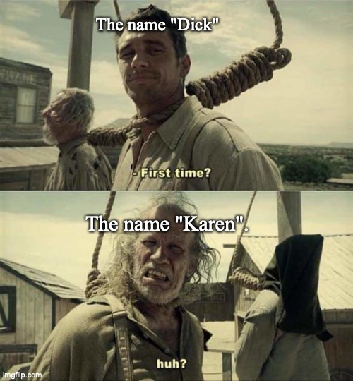 "James Franco First Time |  The name ""Dick""; The name ""Karen"". 