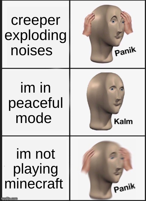 Panik Kalm Panik |  creeper exploding noises; im in peaceful mode; im not playing minecraft | image tagged in memes,panik kalm panik,creeper,minecraft,funny memes,peaceful | made w/ Imgflip meme maker