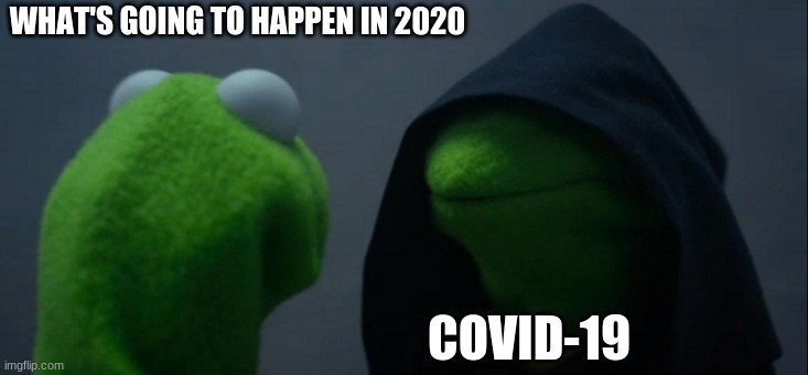 Evil Kermit |  WHAT'S GOING TO HAPPEN IN 2020; COVID-19 | image tagged in memes,evil kermit | made w/ Imgflip meme maker