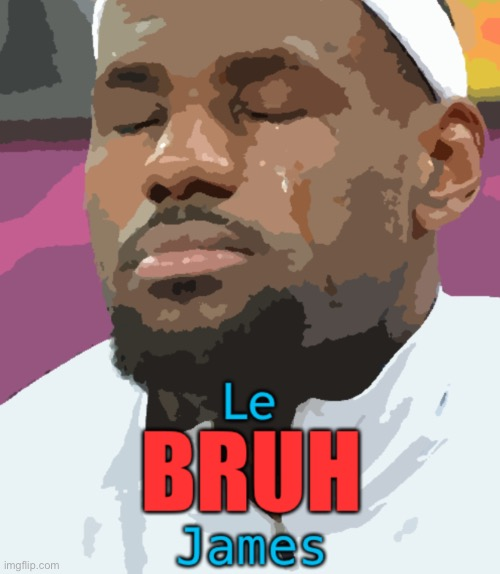 LeBRUH James | image tagged in lebruh james | made w/ Imgflip meme maker