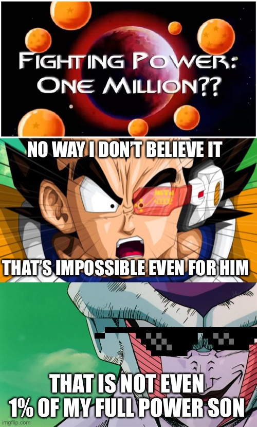 Frieza Second Form |  NO WAY I DON'T BELIEVE IT; THAT'S IMPOSSIBLE EVEN FOR HIM; THAT IS NOT EVEN 1% OF MY FULL POWER SON | image tagged in vegeta,frieza,dragonball z,dbz | made w/ Imgflip meme maker