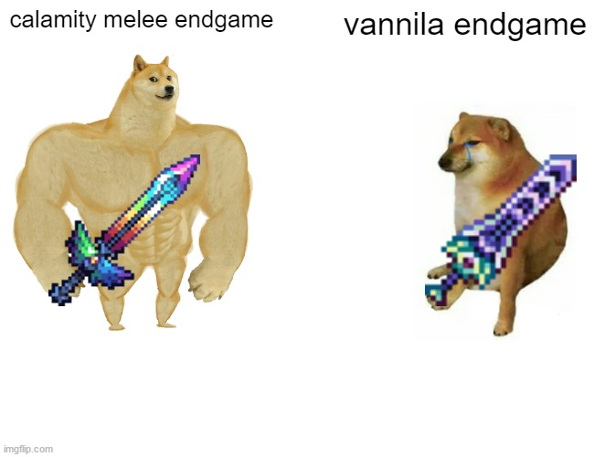 Buff Doge vs. Cheems |  calamity melee endgame; vannila endgame | image tagged in memes,buff doge vs cheems | made w/ Imgflip meme maker