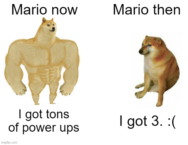 Buff Doge vs. Cheems Meme |  Mario now; Mario then; I got tons of power ups; I got 3. :( | image tagged in memes,buff doge vs cheems | made w/ Imgflip meme maker