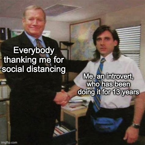 employee of the month |  Everybody thanking me for social distancing; Me, an introvert, who has been doing it for 13 years | image tagged in employee of the month | made w/ Imgflip meme maker