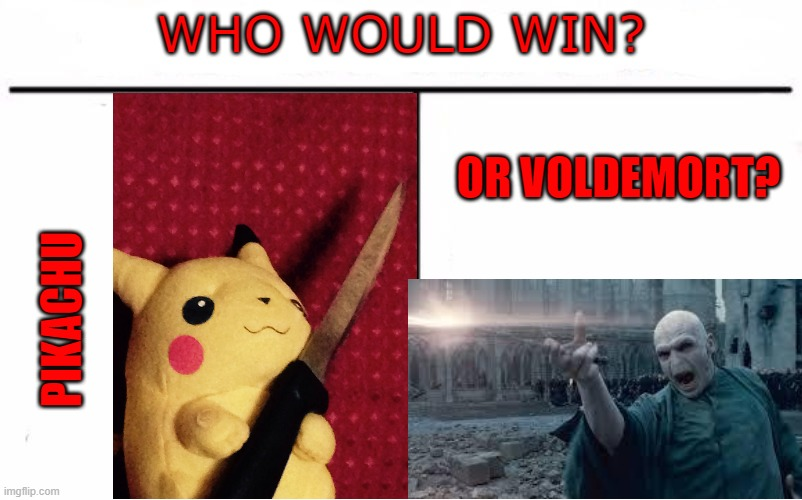 Pikachu |  WHO WOULD WIN? OR VOLDEMORT? PIKACHU | image tagged in who would win blank | made w/ Imgflip meme maker