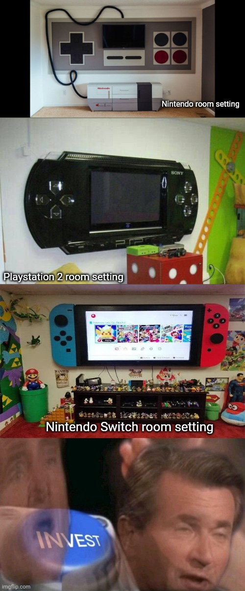 The gaming room settings |  Nintendo room setting; Playstation 2 room setting; Nintendo Switch room setting | image tagged in invest,gaming,memes,nintendo,playstation,nintendo switch | made w/ Imgflip meme maker