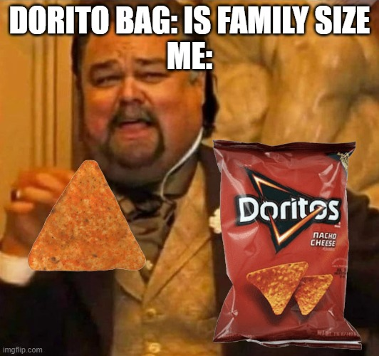 Family Size is 1 person size! |  DORITO BAG: IS FAMILY SIZE ME: | image tagged in fat leonardo dicaprio,memes,doritos,leonardo dicaprio,leonardo dicaprio laughing | made w/ Imgflip meme maker