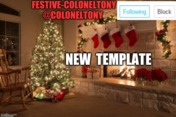 Festive ColonelTony Ancoument |  NEW  TEMPLATE | image tagged in festive coloneltony ancoument | made w/ Imgflip meme maker