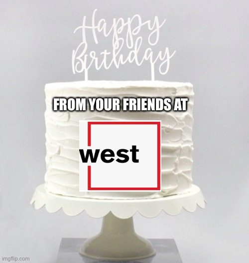 West Telemarketing Birthday Cake |  FROM YOUR FRIENDS AT | image tagged in west telemarking,west corporation,telemarketer,telemarketing,happy birthday,birthday cake | made w/ Imgflip meme maker