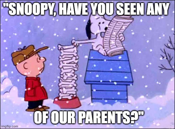 "Missing parents alert, Charlie Brown |  ""SNOOPY, HAVE YOU SEEN ANY; OF OUR PARENTS?"" 