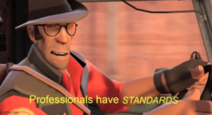 Professionals have standards | image tagged in professionals have standards | made w/ Imgflip meme maker