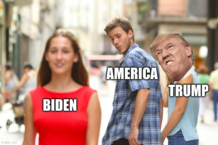 distracted america |  AMERICA; TRUMP; BIDEN | image tagged in memes,distracted boyfriend | made w/ Imgflip meme maker