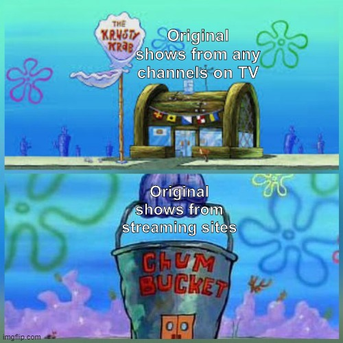 I dunno, you said that some shows on Netflix (and others) are coming to broadcast on original TVs? Well then. (Makes sense IDK) |  Original shows from any channels on TV; Original shows from streaming sites | image tagged in memes,krusty krab vs chum bucket,netflix,tv,tv shows | made w/ Imgflip meme maker