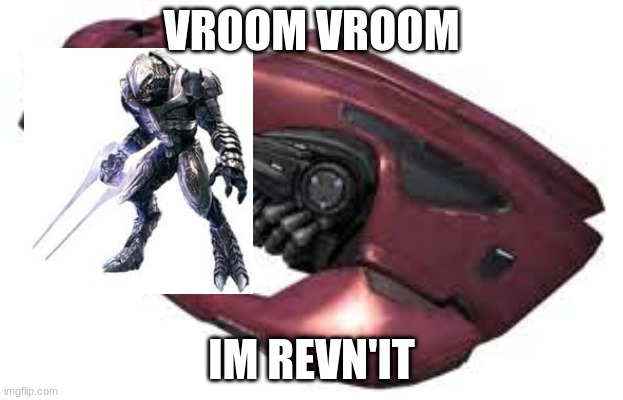 If this makes sense to you upvote halo fans |  VROOM VROOM; IM REVN'IT | image tagged in the revenant,arbiter | made w/ Imgflip meme maker