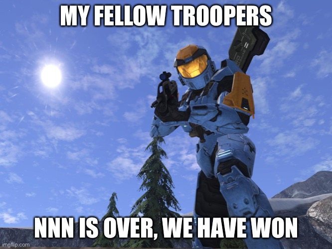 I bet we won |  MY FELLOW TROOPERS; NNN IS OVER, WE HAVE WON | image tagged in demonic penguin halo 3 | made w/ Imgflip meme maker