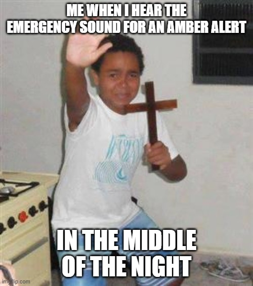 Amber Alert sounds really freak me out |  ME WHEN I HEAR THE EMERGENCY SOUND FOR AN AMBER ALERT; IN THE MIDDLE OF THE NIGHT | image tagged in scared kid,funny memes,memes,relatable | made w/ Imgflip meme maker
