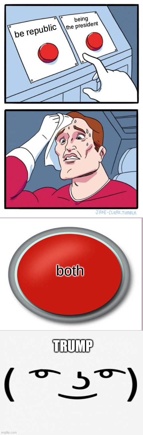 Two Buttons |  being the president; be republic; both; TRUMP | image tagged in memes,two buttons | made w/ Imgflip meme maker