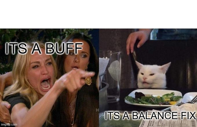 Woman Yelling At Cat Meme |  ITS A BUFF; ITS A BALANCE FIX | image tagged in memes,woman yelling at cat | made w/ Imgflip meme maker