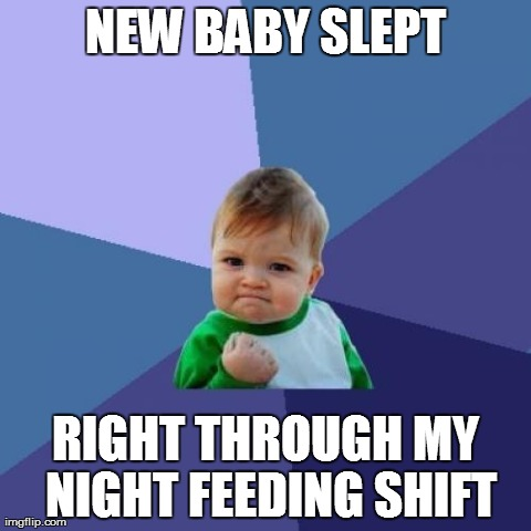 Success Kid Meme | NEW BABY SLEPT RIGHT THROUGH MY NIGHT FEEDING SHIFT | image tagged in memes,success kid | made w/ Imgflip meme maker