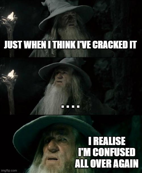 Econometrics |  JUST WHEN I THINK I'VE CRACKED IT; . . . . I REALISE I'M CONFUSED ALL OVER AGAIN | image tagged in memes,confused gandalf | made w/ Imgflip meme maker