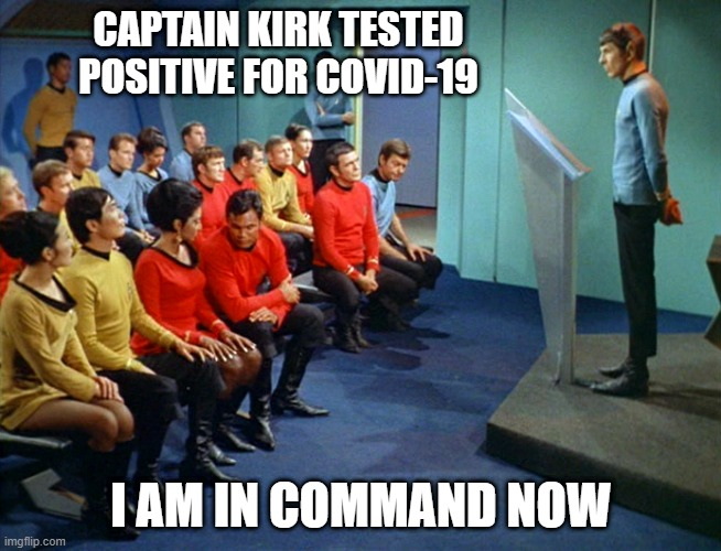 Captain Quarantine |  CAPTAIN KIRK TESTED POSITIVE FOR COVID-19; I AM IN COMMAND NOW | image tagged in star trek meeting | made w/ Imgflip meme maker