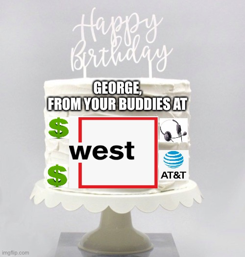 Official West Telemarketing Birthday Cake |  GEORGE,  FROM YOUR BUDDIES AT | image tagged in telemarketing,west telemarketing,happy birthday,sales,sales team | made w/ Imgflip meme maker