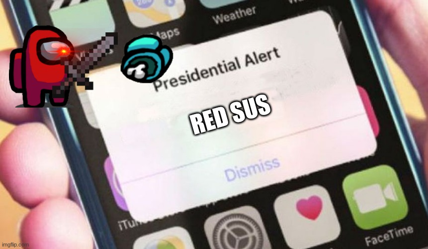 red is always sus |  RED SUS | image tagged in memes,presidential alert,among us,sus | made w/ Imgflip meme maker