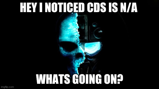 Skull Black the blue |  HEY I NOTICED CDS IS N/A; WHATS GOING ON? | image tagged in skull black the blue | made w/ Imgflip meme maker