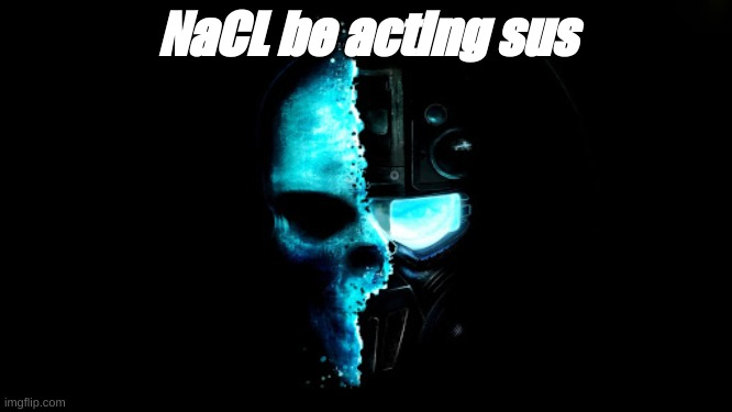 Skull Black the blue |  NaCL be acting sus | image tagged in skull black the blue | made w/ Imgflip meme maker