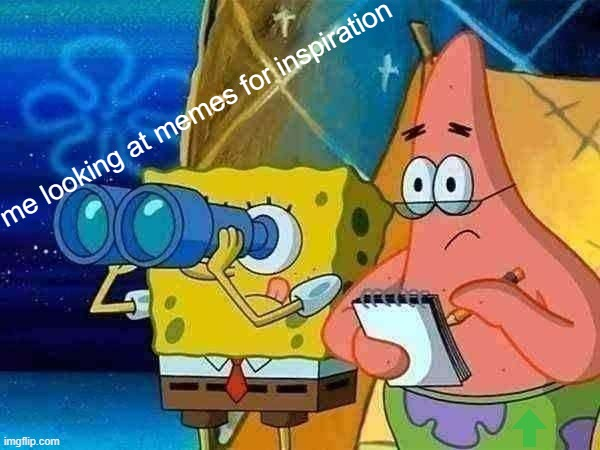 Find the upvote < I'm not begging it's just a fun game to make up for a shit post. |  me looking at memes for inspiration | image tagged in spy,memes,funny,spongebob,patrick star | made w/ Imgflip meme maker