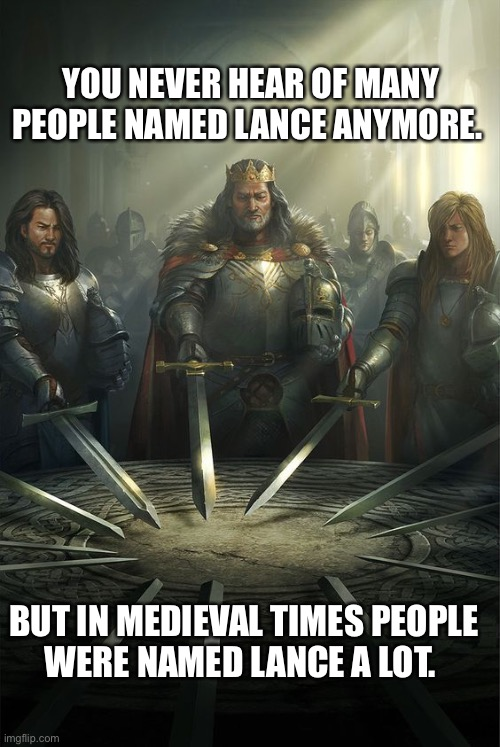 "That's ""Sir Lancealot"" to you, buddy... 