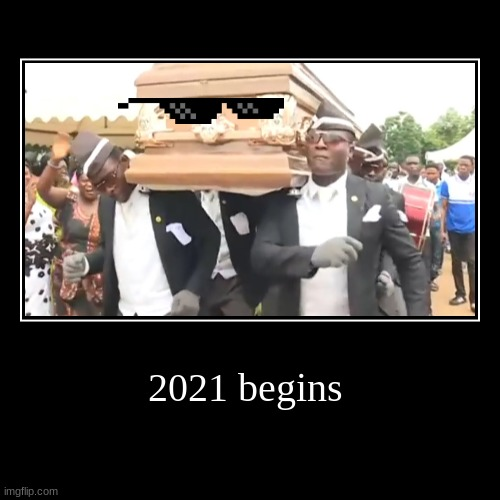 2021 begins | | image tagged in funny,demotivationals | made w/ Imgflip demotivational maker