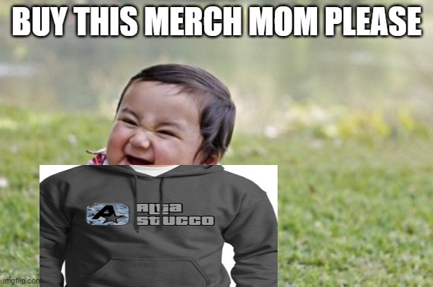 Evil Toddler |  BUY THIS MERCH MOM PLEASE | image tagged in memes,evil toddler | made w/ Imgflip meme maker