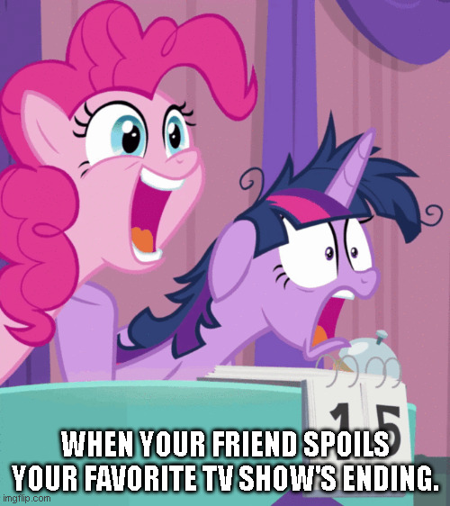 when your friend |  WHEN YOUR FRIEND SPOILS YOUR FAVORITE TV SHOW'S ENDING. | image tagged in mlp fim,mlp meme | made w/ Imgflip meme maker