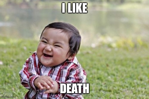 Evil Toddler |  I LIKE; DEATH | image tagged in memes,evil toddler | made w/ Imgflip meme maker