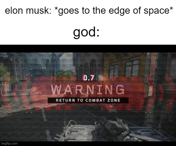 this will happen soon |  elon musk: *goes to the edge of space*; god: | image tagged in funny,fun,memes,funny memes,fun memes | made w/ Imgflip meme maker