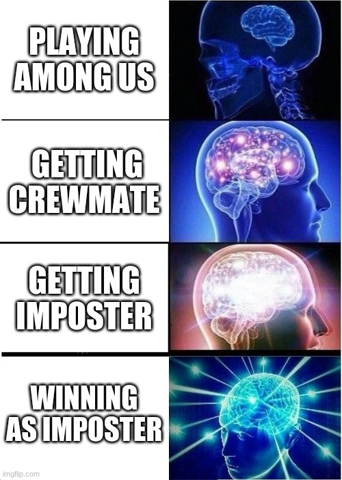 Expanding Brain |  PLAYING AMONG US; GETTING CREWMATE; GETTING IMPOSTER; WINNING AS IMPOSTER | image tagged in memes,expanding brain | made w/ Imgflip meme maker