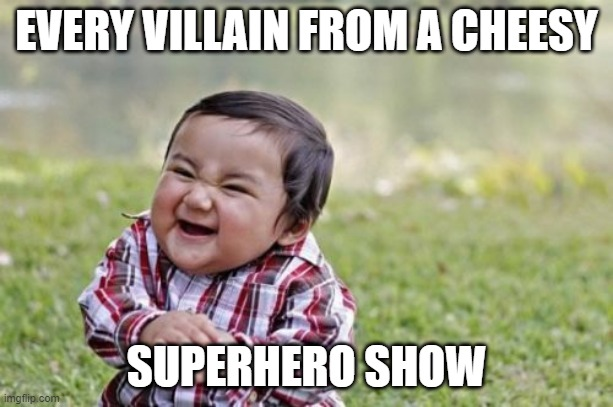 Evil Toddler |  EVERY VILLAIN FROM A CHEESY; SUPERHERO SHOW | image tagged in memes,evil toddler | made w/ Imgflip meme maker