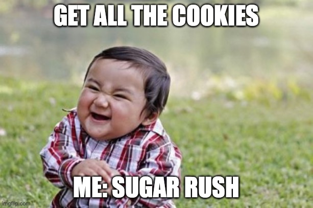 Evil Toddler |  GET ALL THE COOKIES; ME: SUGAR RUSH | image tagged in memes,evil toddler | made w/ Imgflip meme maker