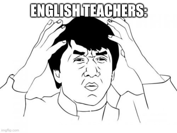 ENGLISH TEACHERS: | image tagged in memes,jackie chan wtf | made w/ Imgflip meme maker