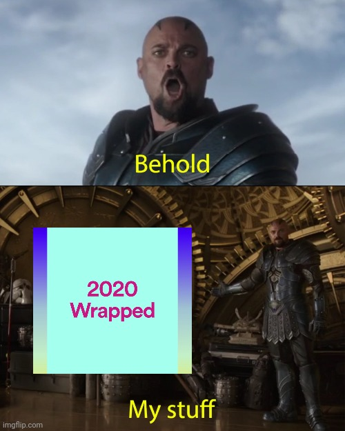 Behold My 2020 Wrapped | image tagged in behold my stuff,2020 wrapped,spotify,music | made w/ Imgflip meme maker