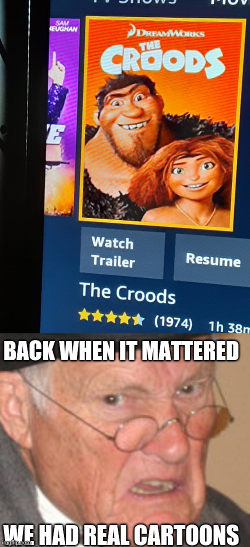 Hard to believe The Croods franchise is almost fifty years old. (I mean really it is barely 10. Pulling your leg of course.) |  BACK WHEN IT MATTERED; WE HAD REAL CARTOONS | image tagged in memes,back in my day | made w/ Imgflip meme maker